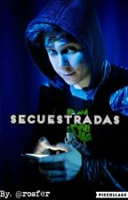"""Secuestradas""  by rosfer"