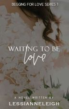 Waiting To Be Loved (Begging For Love Series 1)#80 In General Fiction by RedStringNote04