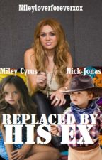 Replaced by his EX by NileyloverforeverXox