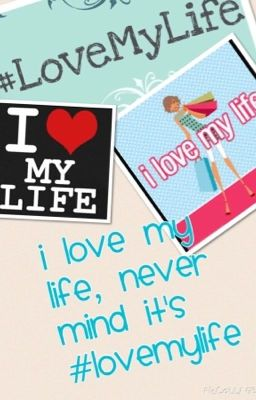 I Love My Life, Never Mind It's #LoveMyLife