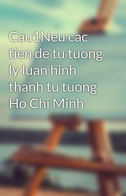 Cau1Neu cac tien de tu tuong ly luan hinh thanh tu tuong Ho Chi Minh