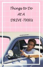 Things To Do At a Drive Thru by MofoSupreme-