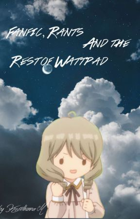 Fanfic Rants And The Rest of Wattpad by theflowermaid