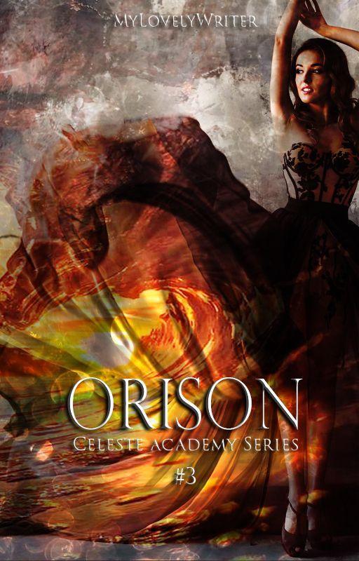 Orison | Celeste Academy Trilogy BK #3 by MyLovelyWriter