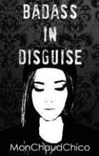 Badass In Disguise by KhaleesiBella