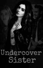 Undercover Sister (One Direction FanFic) by FaithyGirlFCM