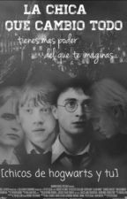 La chica que cambió todo. [Chicos de Hogwarts y tú] PAUSADA by vale_idk