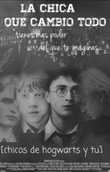 La chica que cambió todo. [Chicos de Hogwarts y tú] PAUSADA