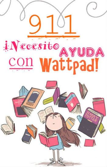 911 ¡Necesito ayuda con Wattpad!