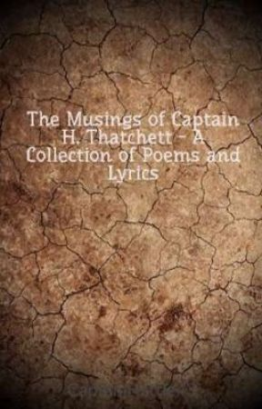 The Musings of Captain H. Thatchett - A Collection of Poems and Lyrics by CaptainHattie43