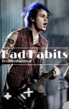 Bad Habits by cliffordskittycat