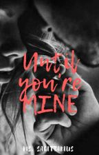 UNTIL you're MINE (EDITING) by Bhaby_love28