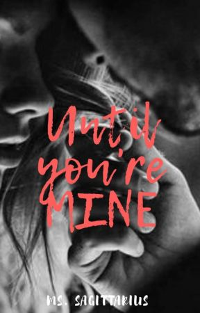 UNTIL you're MINE  by Bhaby_love28