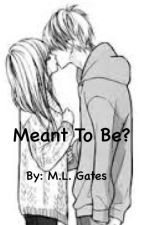 Meant To Be? by MLGates