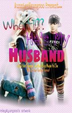 What!!?? He's My Husband by fiminniesya_