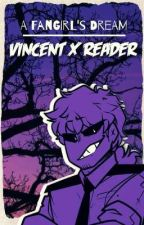 A Fangirl's Dream: Vincent X Reader by PurpleKatPhobia