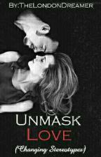 Unmask Love by TheLondonDreamer