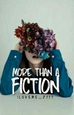 More Than A Fiction |Short Story| by iloveme_2117