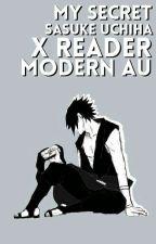 My Secret♥ Sasuke x reader ModernAU by kazu_jikan0110