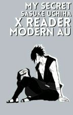 My Secret♥ Sasuke x reader ModernAU by kazu_jikan0110