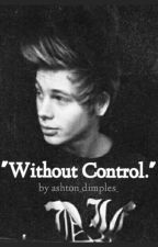 Without Control. || Luke Hemmings by ashton_dimples_