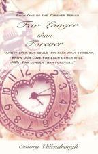 Far Longer than Forever (#1 Forever) by SummersEmpyrealGold