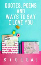 Quotes, Poems,And Ways To Say I Love You by Sycidal