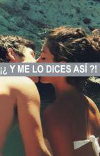 ¡¿Y ME LO DICES ASÍ?! by Todolodemas