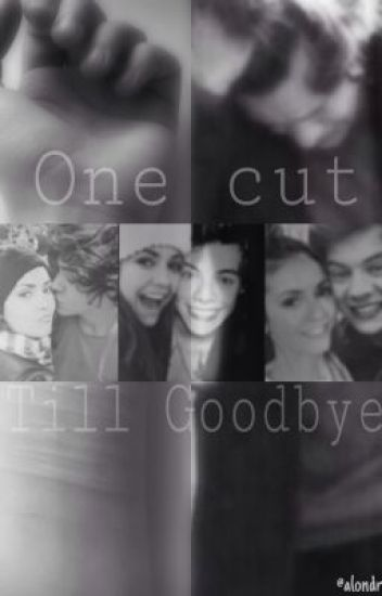 One Cut Till Goodbye