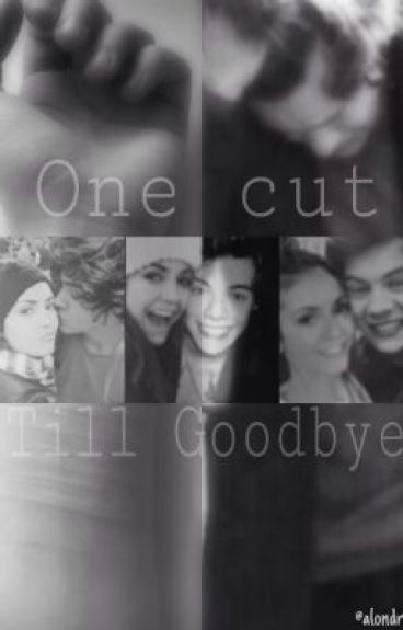One Cut Till Goodbye