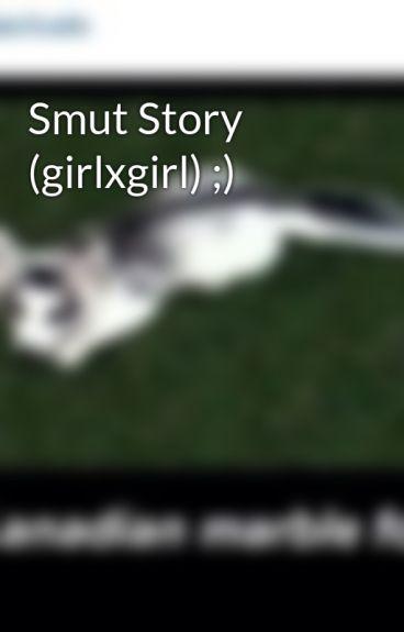 Smut Story (girlxgirl) ;)