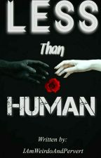 Less Than Human by IAmWeirdoAndPervert