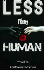 Less Than Human  by IAmWeirdoAndPervert