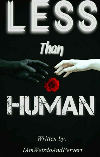 Less Than Human (On Hold)