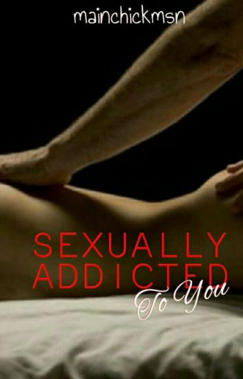 Sexually Addicted To You (R-18)