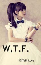 W.T.F. by EiffelInLove