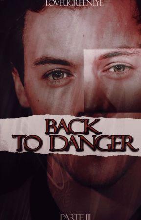 Back to danger|TERMINADA|3ª temporada | by loveugreeneye