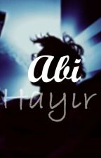 Abi HAYIR.! by E-turkmen