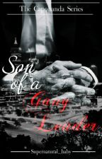 Son of a Gang Leader (Completed) by Supernatural_baby