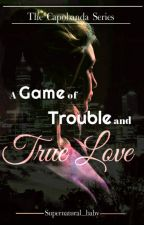 A Game of Trouble and True Love (Capobanda #1) by Supernatural_baby