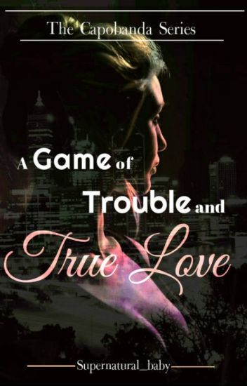 A Game of Trouble and True Love (Complete)