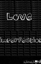 Love Imperfection by WriterWannaBe