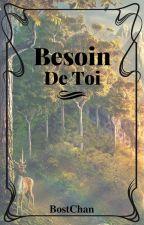 Besoin De Toi [Terminé] by BostChan