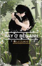 Hãy Ở Bên Anh by IamGnouh