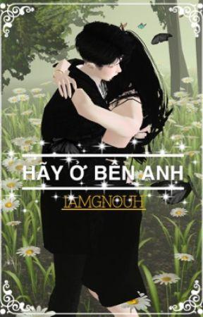 Hãy Ở Bên Anh [IamGnouh] by IamGnouh