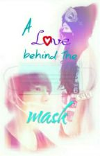 A Love behind the Mask by Thats_My_Boy_1