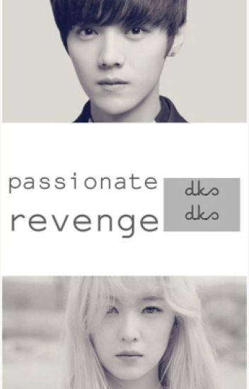 Passionate Revenge (Luhan Exo Fanfic)