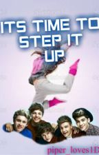 Its Time to Step It Up (A One Direction fanfiction) by piper_loves1D