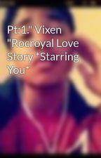 "Pt:1."" Vixen ""Rocroyal Love Story *Starring You* by xXRoyalBlue143Xx"