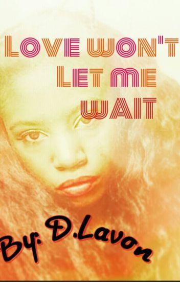 Love Won't Let Me Wait